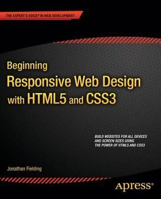Beginning Responsive Web Design With Html5 And Css3 Author Jonathan Fielding Pages 328 Pages Publisher Apress Lang Web Design Responsive Web Design Html5