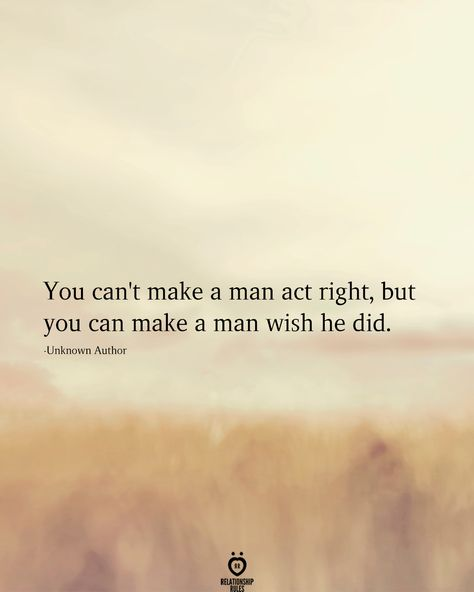 relationship rules You cant make a man act right, but you can make a man wish he did. Good Man Quotes, Woman Quotes, True Quotes, Wisdom Quotes, Lady Antebellum, Brad Paisley, Steve Jobs, Meaningful Quotes, Inspirational Quotes