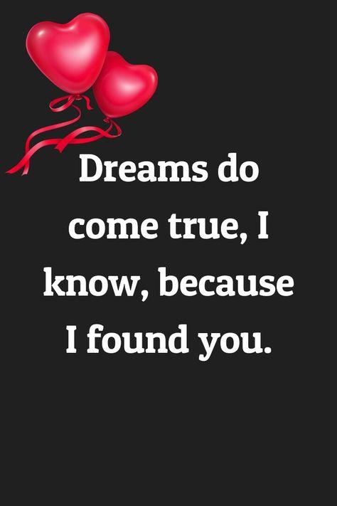 Dreams do come true,I know, because I found you.