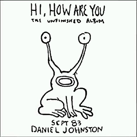 Daniel Johnston :  Hi how are you. Homestead Records ‎– HMS117-1 1 LP Re-release of the self-made 1983 album.