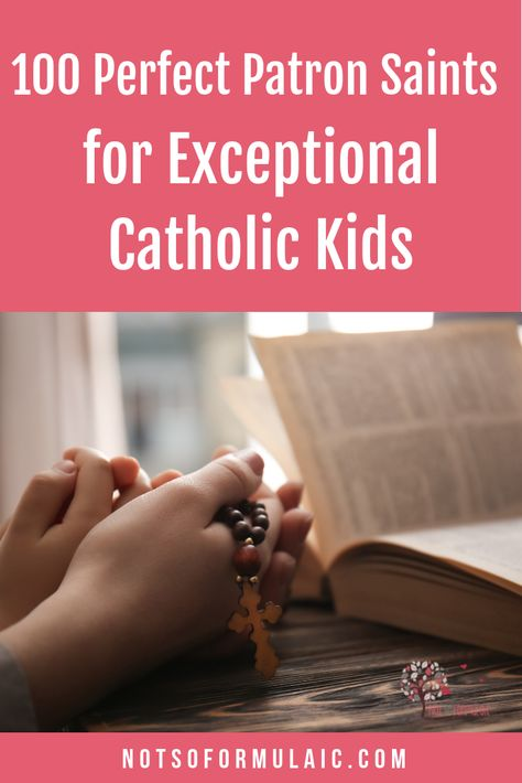 100 Perfect Patron Saints for Exceptional Catholic Kids