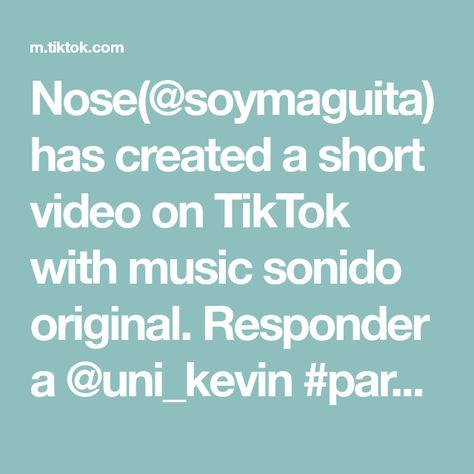 Nose(@soymaguita) has created a short video on TikTok with music sonido original. Responder a @uni_kevin #parati #xyzbca #fyp