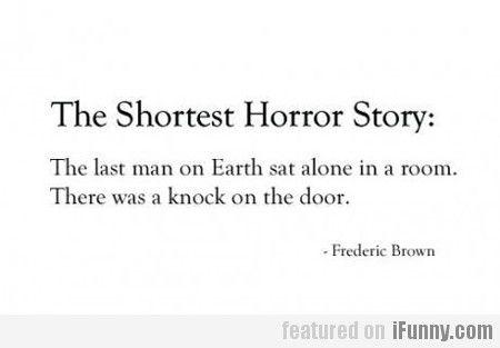 The Shortest Horror Story...