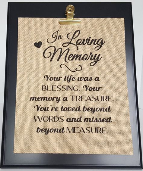 In Loving Memory Wedding Sign - Wedding Remembrance - Memory Table Sign - In Memory Of Wedding Sign - Memorial Table Wedding - Burlap Print Check out my full shop here for more designs. ➡ www.etsy.com/shop/RusticandCharm ♥PRINT DETAILS: Your life was a blessing, your memory a treasure. Your loved beyond words and missed beyond measure. This is a burlap print to display on a memorial table at a wedding or funeral. Can also be displayed in your home to remember a loved one. I prin...