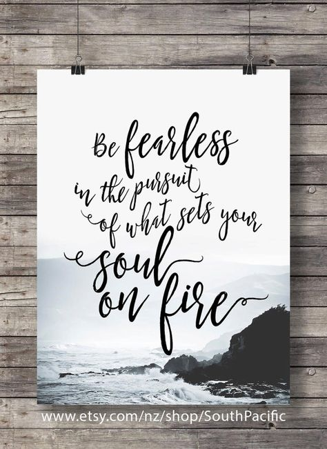 Be fearless in the pursuit of what sets your soul by SouthPacific