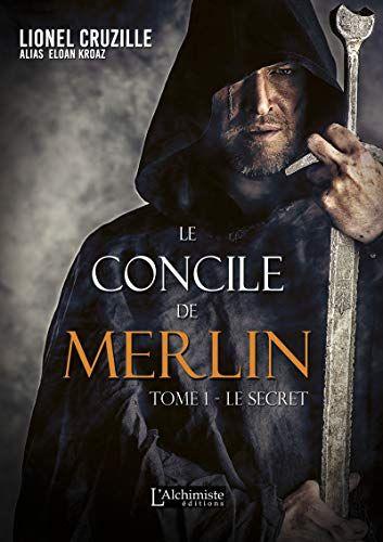 Le Concile De Merlin Tome 1 Le Secret Fantasy De Lionel Cruzille En 2020 Livre Numerique Merlin Livres A Lire