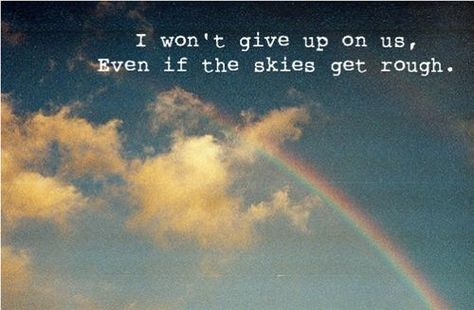 i wont give up... Love this song