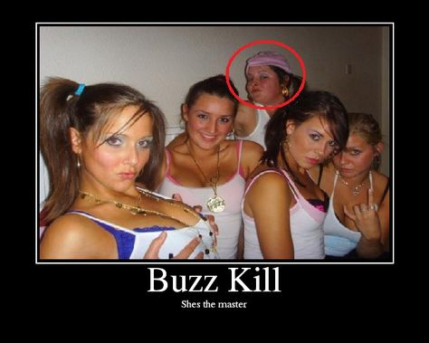 Forget Buzz-kill, What's with the girl with the pinkie that's trying to escape?