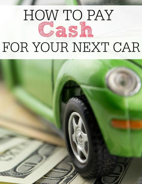 How To Pay Cash For Your Next Car With Images Car Insurance