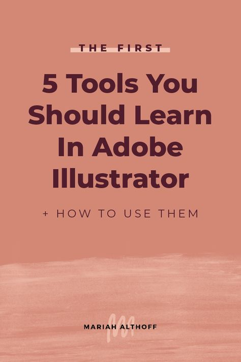 The First 5 Tools you Should Learn in Adobe Illustrator (+ How To Use Them) — Mariah Althoff – Graphic Design + Freelancing Tips