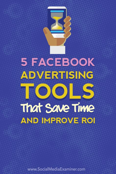5 Facebook Advertising Tools That Save Time and Improve Your ROI : Social Media Examiner