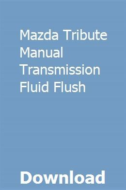 Mazda Tribute Manual Transmission Fluid Flush | inbuylalis