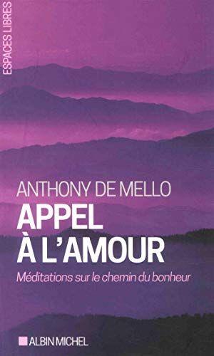 Telecharger Appel A L Amour Meditations Sur Le Chemin Du Bonheurfrancais Pdf 2226320474 Anthony De Mello En 2020 Telechargement Livres A Lire Bonheur