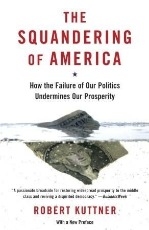 The Squandering Of America How The Failure Of Our Politics Undermines Our In 2020 America American Economy Ebook