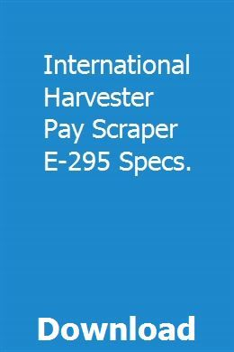 International Harvester Pay Scraper E 295 Specs Pdf Download Full