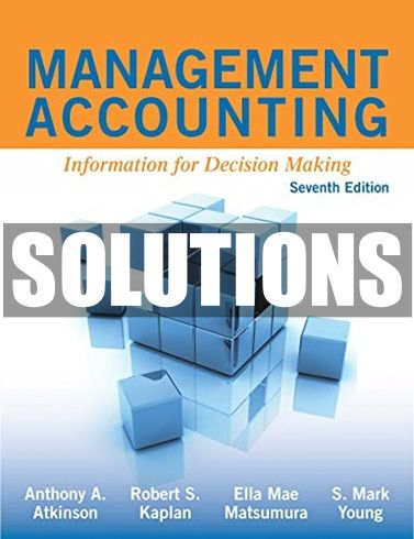 Complete Solutions Manual For Management Accounting Information For Decision Making 7th Edition By Atkinson In 2021 Accounting Information Decision Making Management