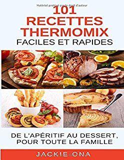 101 Recettes Thermomix Faciles Et Rapides De L Aperitif Au