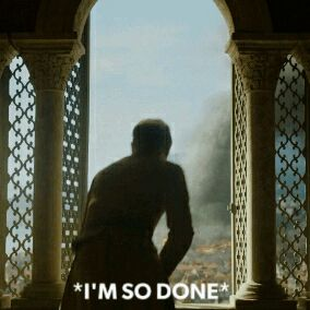 'I'm so done' - every GoT fan after the final episode of every season (the body count keeps rising and rising)