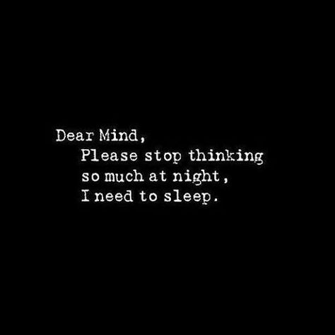 Dear Mind, Please Stop Thinking So Much At Night quotes quote sad quotes depression quotes sad life quotes quotes about depression