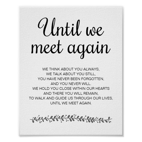 Shop Until We Meet Again Wedding Poem Memorial Sign created by wuyfavors. Meet Again Quotes, Quotes To Live By, Loss Of A Loved One Quotes, Quotes About Loss, Change Quotes, Mom Quotes, Life Quotes, Eulogy Quotes, Advice Quotes