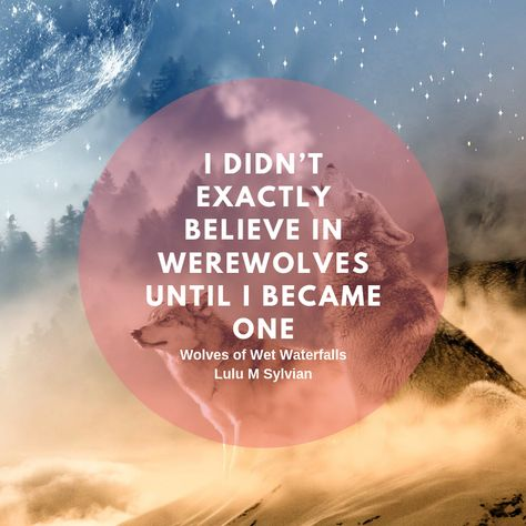 I didn't exactly believe in werewolves