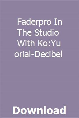 Faderpro In The Studio With Ko Yu Tutorial Decibel Download Study Guide Introduction To Psychology Psychology