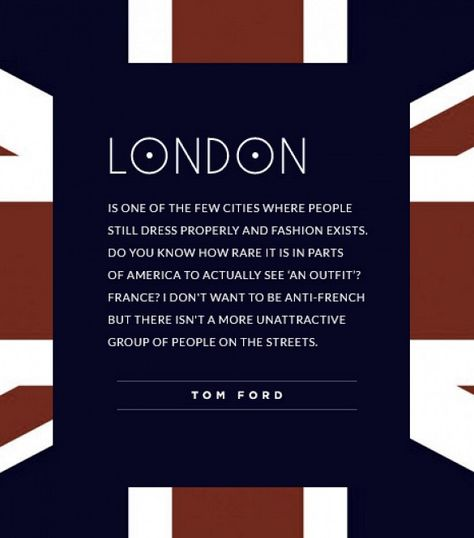 25 Most Outrageous Fashion Quotes Of All Time. I don't know about France, but in America we could put way more effort into looking put together. And I LOVE London.