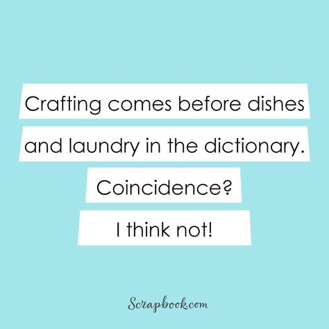 """Scrapbook.com on Instagram: """"Crafting first, right? ;) #quotes #quotestoliveby #quotestagram #quotesoftheday #quotesdaily #quotesaboutlife #quotestags #quotesgram…"""""""