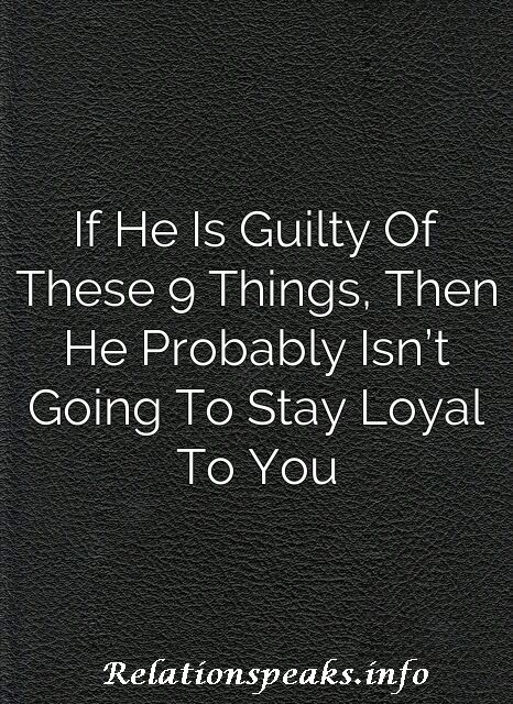If He Is Guilty Of These 9 Things, Then He Probably Isn't