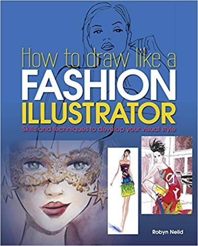 How To Draw Like A Fashion Illustrator By Robyn Neild Telecharger Pdf Epub Mobi How To Draw Like A Fashion Illus Illustration Drawings Fashion Illustrator