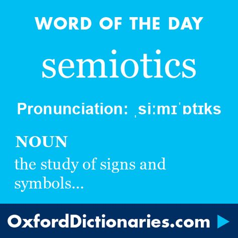 semiotics (noun): The study of signs and symbols and their use or interpretation. Word of the Day for 2 November 2015. #WOTD #WordoftheDay #semiotics