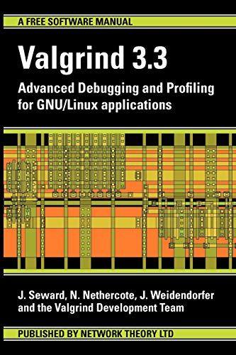 Download Pdf Valgrind 33 Advanced Debugging And Profiling For Gnulinux Applications Free Epub Mobi Ebooks Application Download Books To Read Gnu