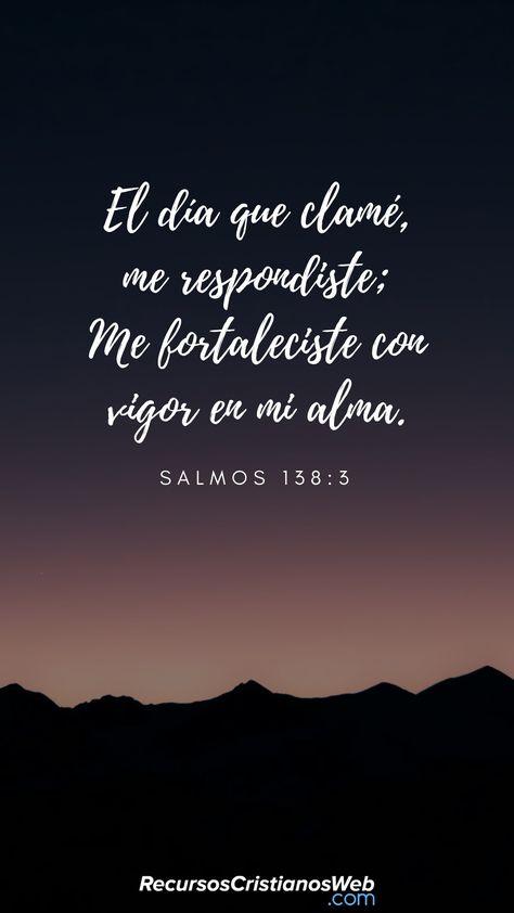 El día que clamé, me respondiste; Me fortaleciste con vigor en mi alma (Salmos 138:3). #VersiculosBiblicos #VersiculosdelaBiblia #citasBiblicas #textosbiblicos
