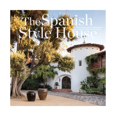 Rizzoli The Spanish Style House: From Enchanted Andalusia to the California Dream