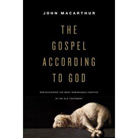 The Gospel According To God Rediscovering The Most Remarkable Chapter In The Old Testament Hardcover Walmart Com In 2020 John Macarthur Gospel Old Testament