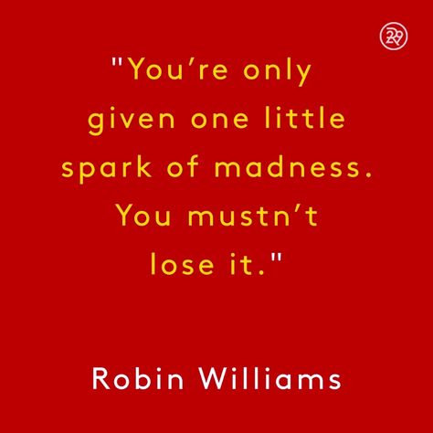 You're only given one little spark of madness. You mustn't lose it.