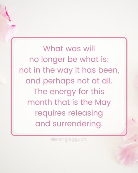 """What was will no longer be what is; not in the way it has been, and perhaps not at all. The energy for this month that is the May requires releasing and surrendering."" Quote from Energy for May 2021 , a blog post by Ellen M. Gregg, Intuitive Channel & Healer. #energyreading #divination #may2021 #may2021energy #beltane2021 #evolution #growth #inspiration #enrichment #desires #ellenmgregg #intuitivechannel #intuitivehealer"