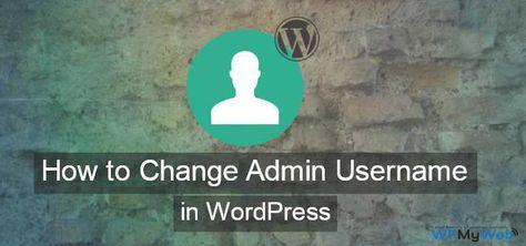 How to Easily Change WordPress Admin Username - WPMyWeb