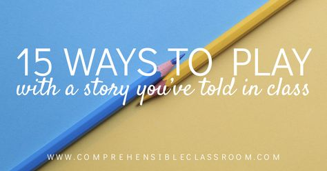 15 ways to keep playing with stories in language class - The Comprehensible Classroom