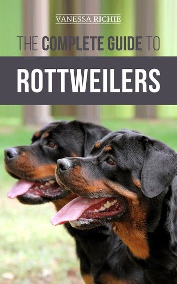 The Complete Guide To Rottweilers Ebook By Vanessa Richie In 2020