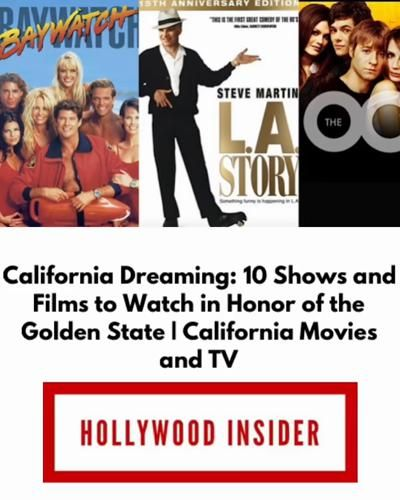 California Dreaming: 10 Shows and Films to Watch in Honor of the Golden State   California Movies and TV - Hollywood Insider