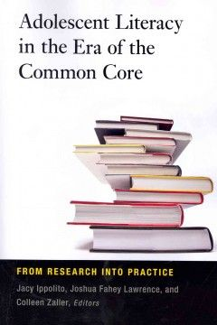 """Adolescent literacy in the era of the Common Core : from research into practice - """"Provides school leaders, teachers, and others with strategies and best practices for advancing adolescent literacy in the classroom"""