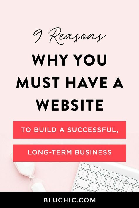 9 Reasons Why You Must have a Website to Build a Successful, Long-term Business