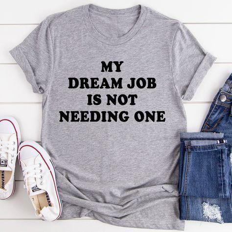 My Dream Job Is Not Needing One Tee #springstyle #vacationstyle #hotmess #teacherfashion #fashion #clothing #everydaystyle #stylish #fashionista #workfromhomemom