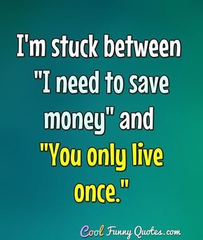 Funny Quote In 2020 Money Quotes Funny Saving Money Quotes Funny Pinterest Funny Quotes