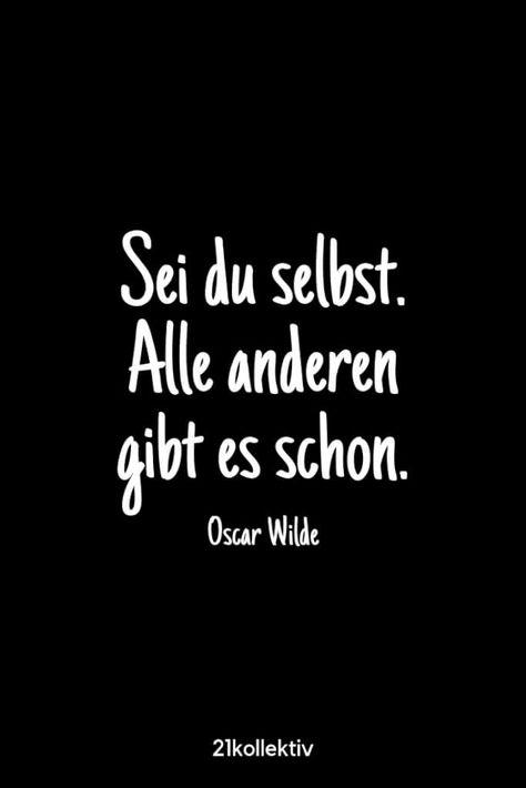"""""""Sei du selbst. Alle anderen gibt es schon."""" – Oscar Wilde  Besuche unsere Webseite, um noch mehr schöne Sprüche zu entdecken   21kollektiv"""
