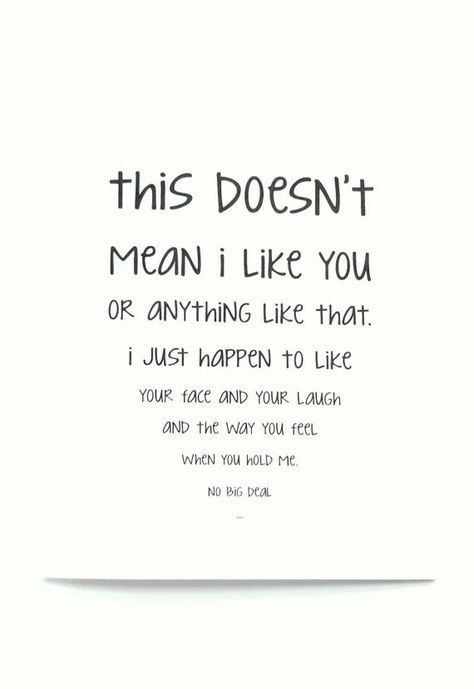The perfect card for that kinda sorta...thing that you have going on with that person you maybe sorta (but really) like. <----Details---> Outside reads: This doesnt mean I like you...or anything like that. I happen to like your face and your laugh. And the way you feel when you hold