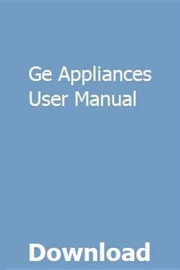Ge Appliances User Manual Ge Appliances User Manual Manual