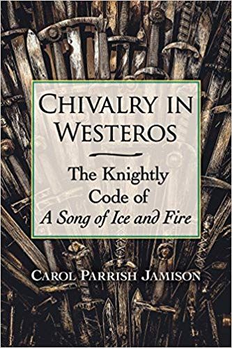 Chivalry In Westeros The Knightly Code Of A Song Of Ice And Fire
