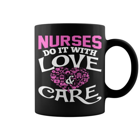 Nurses Do It With Love And Care mug